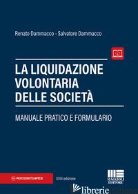 LIQUIDAZIONE VOLONTARIA DELLE SOCIETA'. MANUALE PRATICO E FORMULARIO (LA) - DAMMACCO RENATO; DAMMACCO SALVATORE