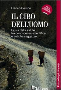 CIBO DELL'UOMO. LA VIA DELLA SALUTE TRA CONOSCENZA SCIENTIFICA E ANTICHE SAGGEZZ - BERRINO FRANCO