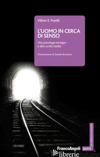 UOMO IN CERCA DI SENSO. UNO PSICOLOGO NEI LAGER E ALTRI SCRITTI INEDITI (L') - FRANKL VIKTOR E.