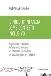 NIDO D'INFANZIA COME CONTESTO INCLUSIVO. PROGETTAZIONE E CONTINUITA' DELL'INTERV - PENNAZIO VALENTINA