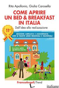 COME APRIRE UN BED & BREAKFAST IN ITALIA. DALL'IDEA ALLA REALIZZAZIONE. EDIZ. AM - APOLLONIO RITA; CAROSELLA GIULIA