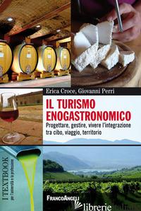 TURISMO ENOGASTRONOMICO. PROGETTARE, GESTIRE, VIVERE L'INTEGRAZIONE TRA CIBO, VI - CROCE ERICA; PERRI GIOVANNI