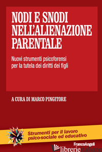 NODI E SNODI NELL'ALIENAZIONE PARENTALE. NUOVI STRUMENTI PSICOFORENSI PER LA TUT - PINGITORE M. (CUR.)