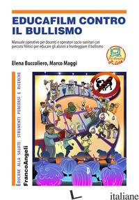 EDUCAFILM CONTRO IL BULLISMO. MANUALE OPERATIVO PER DOCENTI E OPERATORI SOCIO-SA - MAGGI MARCO; BUCCOLIERO ELENA