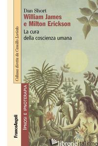 WILLIAM JAMES E MILTON ERICKSON. LA CURA DELLA COSCIENZA UMANA - SHORT DAN