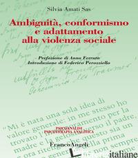 AMBIGUITA', CONFORMISMO E ADATTAMENTO ALLA VIOLENZA SOCIALE - AMATI SILVIA