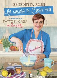 CUCINA DI CASA MIA. LE NUOVE RICETTE DI «FATTO IN CASA DA BENEDETTA» (LA) - ROSSI BENEDETTA