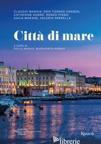 CITTA' DI MARE. EDIZ. ILLUSTRATA - MAGRIS P. (CUR.); RUBINO M. (CUR.)