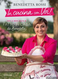 IN CUCINA CON VOI! TUTTE LE NUOVE RICETTE DI «FATTO IN CASA DA BENEDETTA» - ROSSI BENEDETTA