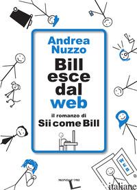 BILL ESCE DAL WEB. IL ROMANZO DI «SII COME BILL» - NUZZO ANDREA