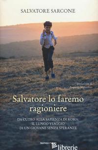 SALVATORE LO FAREMO RAGIONIERE. DA CUTRO ALLA SAPIENZA DI ROMA: IL LUNGO VIAGGIO - SARCONE SALVATORE