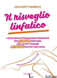RISVEGLIO LINFATICO. L'ESCLUSIVO AUTOMASSAGGIO DRENANTE PER ELIMINARE GONFIORE,  - LEVITT GAINSLEY LISA