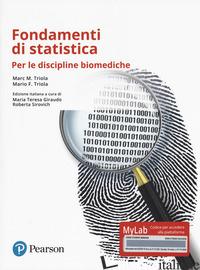 FONDAMENTI DI STATISTICA. PER LE DISCIPLINE BIOMEDICHE. EDIZ. MYLAB. CON CONTENU - TRIOLA MARC M.; TRIOLA MARIO F.; GIRAUDO M. T. (CUR.); SIROVICH R. (CUR.)