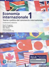ECONOMIA INTERNAZIONALE. VOL. 1: TEORIA E POLITICA DEL COMMERCIO INTERNAZIONALE. - KRUGMAN PAUL R.; OBSTFELD MAURICE; MELITZ MARC; HELG R. (CUR.)