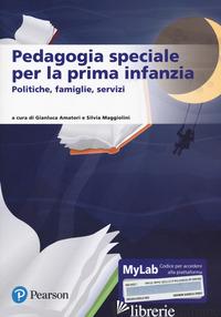 PEDAGOGIA SPECIALE PER LA PRIMA INFANZIA. EDIZ. MYLAB. CON CONTENUTO DIGITALE PE - AMATORI G. (CUR.); MAGGIOLINI S. (CUR.)