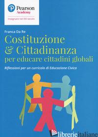 COSTITUZIONE & CITTADINANZA PER EDUCARE CITTADINI GLOBALI. RIFLESSIONI PER UN CU - DA RE FRANCA
