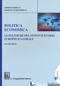 POLITICA ECONOMICA. LE POLITICHE NEL NUOVO SCENARIO EUROPEO E GLOBALE. EDIZ. AMP - MARELLI ENRICO; SIGNORELLI MARCELLO