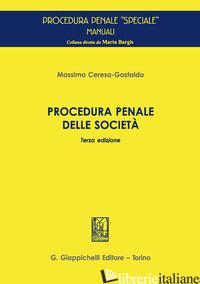 PROCEDURA PENALE DELLE SOCIETA' - CERESA GASTALDO MASSIMO