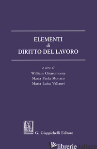 ELEMENTI DI DIRITTO DEL LAVORO - CHIAROMONTE W. (CUR.); MONACO M. P. (CUR.); VALLAURI M. L. (CUR.)