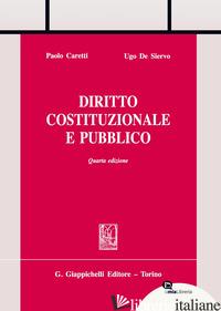 DIRITTO COSTITUZIONALE E PUBBLICO - CARETTI PAOLO; DE SIERVO UGO