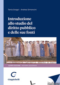 INTRODUZIONE ALLO STUDIO DEL DIRITTO PUBBLICO E DELLE SUE FONTI - GROPPI TANIA; SIMONCINI ANDREA