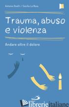 TRAUMA, ABUSO E VIOLENZA. ANDARE OLTRE IL DOLORE - ONOFRI ANTONIO; LA ROSA CECILIA