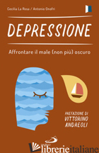 DEPRESSIONE. AFFRONTARE IL MALE (NON PIU') OSCURO - LA ROSA CECILIA; ONOFRI ANTONIO