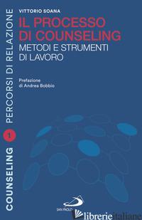 PROCESSO DI COUNSELING. METODI E STRUMENTI DI LAVORO (IL) - SOANA VITTORIO