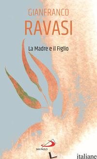 MADRE E IL FIGLIO (LA) - RAVASI GIANFRANCO