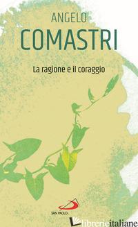 RAGIONE E IL CORAGGIO (LA) - COMASTRI ANGELO