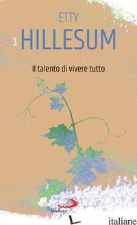 TALENTO DI VIVERE TUTTO (IL) - HILLESUM ETTY