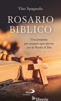 ROSARIO BIBLICO. UNA PROPOSTA PER PREGARE OGNI GIORNO CON LA PAROLA DI DIO - SPAGNOLO VITO