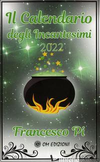 CALENDARIO DEGLI INCANTESIMI 2022 (IL) - PI FRANCESCO