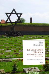 VITA COME DRAMMA. MEMORIE DAL CAMPO DI TEREZIN (LA) - BERNSTEIN ELSA; BAKE R. (CUR.); KIUPEL B. (CUR.)