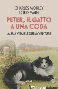 PETER, IL GATTO A UNA CODA. LA SUA VITA E LE SUE AVVENTURE - MORLEY CHARLES