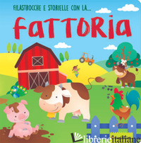 FILASTROCCHE E STORIELLE CON LA... FATTORIA. EDIZ. A COLORI - LUCIANI PAOLA; DE AMICIS IGOR