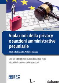 VIOLAZIONI DELLA PRIVACY E SANZIONI AMMINISTRATIVE PECUNIARIE. GDPR: TIPOLOGIE D - BIASIOTTI ADALBERTO; CAIAZZA ANTONIO