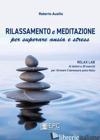 RILASSAMENTO E MEDITAZIONE PER SUPERARE ANSIA E STRESS - AUSILIO ROBERTO