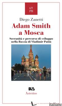 ADAM SMITH A MOSCA. SOVRANITA' E PERCORSO DI SVILUPPO NELLA RUSSIA DI VLADIMIR P - ZANETTI DIEGO