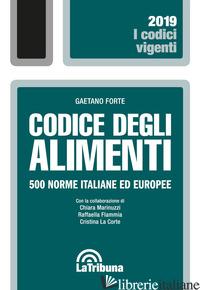 CODICE DEGLI ALIMENTI. 500 NORME ITALIANE ED EUROPEE - FORTE GAETANO