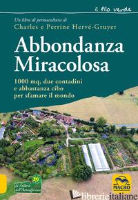 ABBONDANZA MIRACOLOSA. 1000 MQ, DUE CONTADINI E ABBASTANZA CIBO PER SFAMARE IL M - HERVE-GRUYER CHARLES; HERVE-GRUYER PERRINE