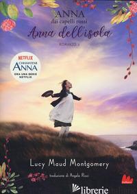 ANNA DELL'ISOLA. ANNA DAI CAPELLI ROSSI. VOL. 3 - MONTGOMERY LUCY MAUD