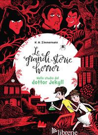 NELLO STUDIO DEL DOTTOR JEKYLL. LE GRANDI STORIE HORROR. VOL. 4 - ZIMMERMANN NAIMA MURAIL