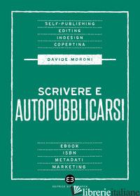 SCRIVERE E AUTOPUBBLICARSI - MORONI DAVIDE