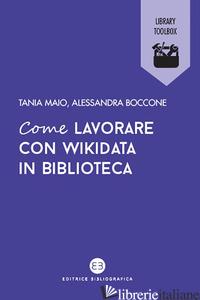 COME LAVORARE CON WIKIDATA IN BIBLIOTECA - MAIO TANIA; BOCCONE ALESSANDRA
