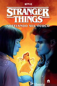 STRANGER THINGS. SOFFIANDO SUL FUOCO - HOUSER JODY