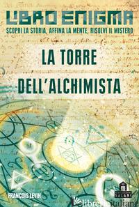 TORRE DELL'ALCHIMISTA. LIBRO ENIGMA (LA) - GESTIN SANDRINE; LEVIN FRANCOIS