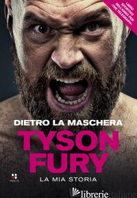 DIETRO LA MASCHERA. LA MIA STORIA - FURY TYSON