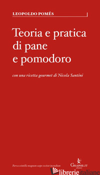 TEORIA E PRATICA DI PANE E POMODORO - POMES LEOPOLDO