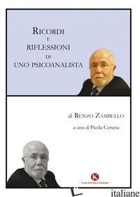 RICORDI E RIFLESSIONI DI UNO PSICOANALISTA - ZAMBELLO RENZO; CERANA P. (CUR.)